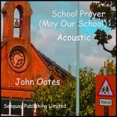 School Prayer (May Our School) [Acoustic] by John Oates