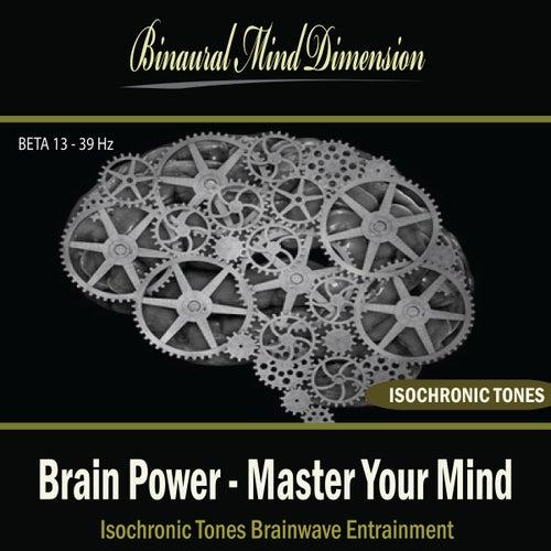 Brain Power - Master Your Mind: Isochronic Tones Brainwave Entrainment by Binaural Mind Dimension