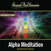 Play & Download Alpha Meditation: Isochronic Tones Brainwave Entrainment by Binaural Mind Dimension | Napster