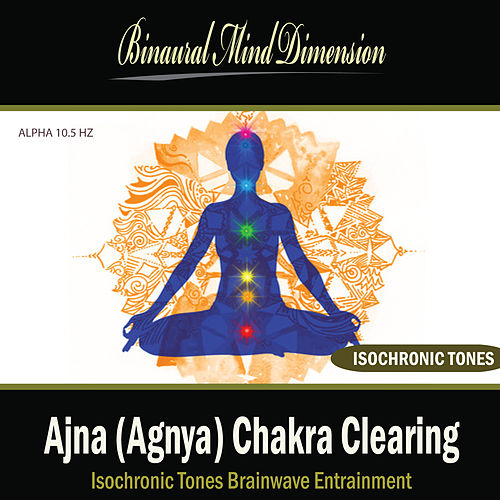 Ajna (Agnya) Chakra Clearing: Isochronic Tones Brainwave Entrainment by Binaural Mind Dimension