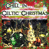 Play & Download Chill in.... Celtic Christmas by Various Artists | Napster