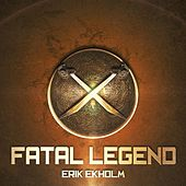 Play & Download Fatal Legend by Erik Ekholm | Napster