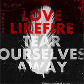 Play & Download Tear Ourselves Away by Love Like Fire | Napster