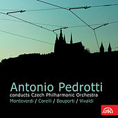 Play & Download Antonio Pedrotti Conducts Czech Philharmonic Orchestra:  Monteverdi,Corelli, Bouporti, Vivaldi by Various Artists | Napster