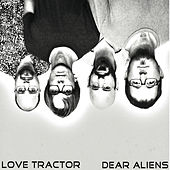 Dear Aliens by Love Tractor