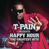 Play & Download T-Pain Presents Happy Hour: The Greatest Hits by T-Pain | Napster