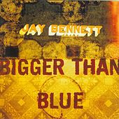 Play & Download Bigger Than Blue by Jay Bennett | Napster