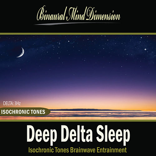 Deep Delta Sleep: Isochronic Tones Brainwave Entrainment by Binaural Mind Dimension