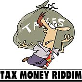 Tax Money Riddim by Various Artists