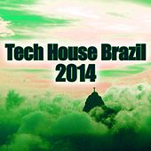 Tech House Brazil 2014 by Various Artists