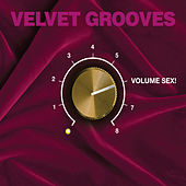 Play & Download Velvet Grooves Volume Sex! by Various Artists | Napster
