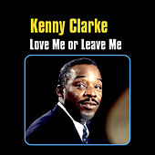 Play & Download Love Me or Leave Me by Kenny Clarke | Napster