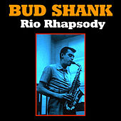 Play & Download Rio Rhapsody by Bud Shank | Napster