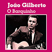 Play & Download O Barquinho by João Gilberto | Napster