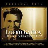 Play & Download Lucho Gatica. The 20 Greatest Hits by Lucho Gatica | Napster
