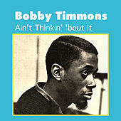 Play & Download Ain't Thinkin' 'Bout It by Bobby Timmons | Napster