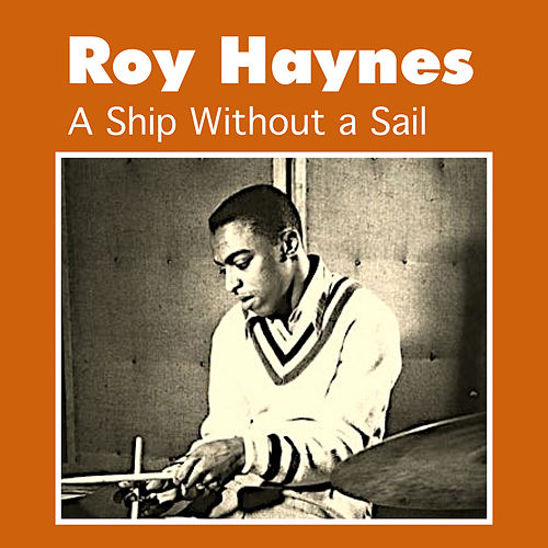 Play & Download A Ship Without a Sail by Roy Haynes | Napster