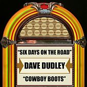 Play & Download Six Days on the Road / Cowboy Boots by Dave Dudley | Napster