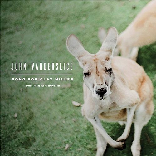 Song for Clay Miller / Vitas at Wimbledon by John Vanderslice