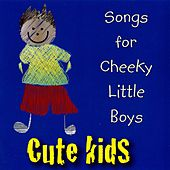 Play & Download Songs for Cheeky Little Boys by Kidzone | Napster