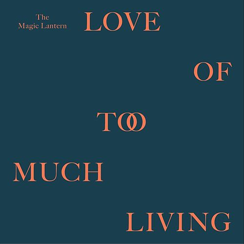 Love Of Too Much Living by Magic Lantern