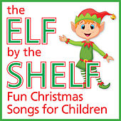 The Elf by the Shelf – Fun Christmas Songs for Children by The Kids Christmas Party Band
