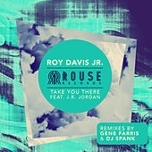 Take You There (feat. J.R. Jordan) by Roy Davis, Jr.