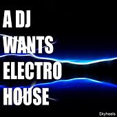 Play & Download A DJ Wants Electro House by Various Artists | Napster