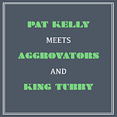 Pat Kelly Meets Aggrovators & King Tubby by Pat Kelly