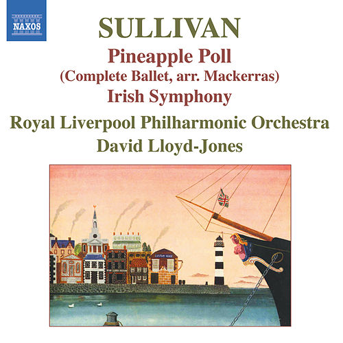 Play & Download SULLIVAN, Arthur: Pineapple Poll, Symphony in E 'The Irish Symphony' by Royal Philharmonic Orchestra | Napster