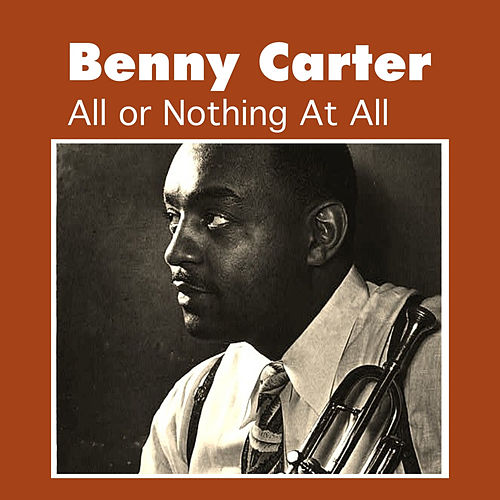 Play & Download All or Nothing at All by Benny Carter | Napster