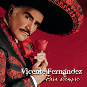 Play & Download Para Siempre by Vicente Fernández | Napster