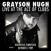 Grayson Hugh Live At the Ace of Clubs, Nashville, Tennessee 10/2/1989 by Grayson Hugh