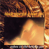 Play & Download Ashes In The Brittle Air by Black Tape for a Blue Girl | Napster