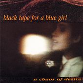 Play & Download A Chaos of Desire by Black Tape for a Blue Girl | Napster