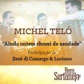 Play & Download Ainda Ontem Chorei de Saudade - Single by Michel Teló | Napster
