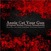 Play & Download Annie Get Your Gun (Original Motion Picture Soundtrack) by Various Artists | Napster