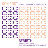 Play & Download Compost Downbeat Selection Vol. 4 - Rebirth - Spheric Sunset Beats by Various Artists | Napster