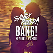 BANG! (Remixes) by Sandy Rivera