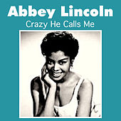 Play & Download Crazy He Calls Me by Abbey Lincoln | Napster