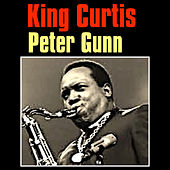 Play & Download Peter Gunn by King Curtis | Napster