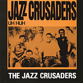 Play & Download Uh Huh by The Crusaders | Napster