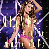 Play & Download Miami  Erotic Music Café by Various Artists | Napster