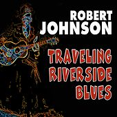 Traveling Riverside Blues by Robert Johnson