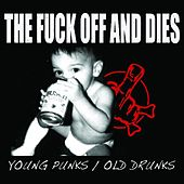 Play & Download Young Punks / Old Drunks by The f*ck Off And Dies | Napster