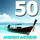 Play & Download 50 Ambient Anthems by Various Artists | Napster