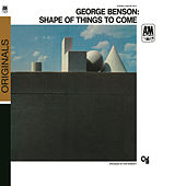 The Shape Of Things To Come by George Benson