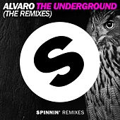 Play & Download The Underground (The Remixes) by Alvaro | Napster
