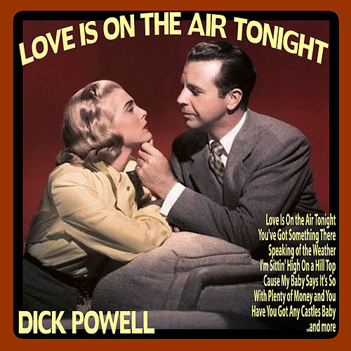 Play & Download Love Is On the Air Tonight by Dick Powell | Napster