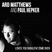 Play & Download Lover, You Should've Come Over by Ard Matthews | Napster